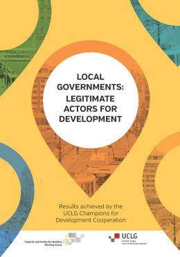 Local Governments: Legitimate actors for development -results achieved by the UCLG champions